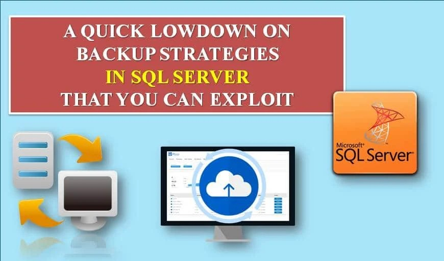 A Quick Lowdown On Backup strategies In SQL Server That You Can Exploit