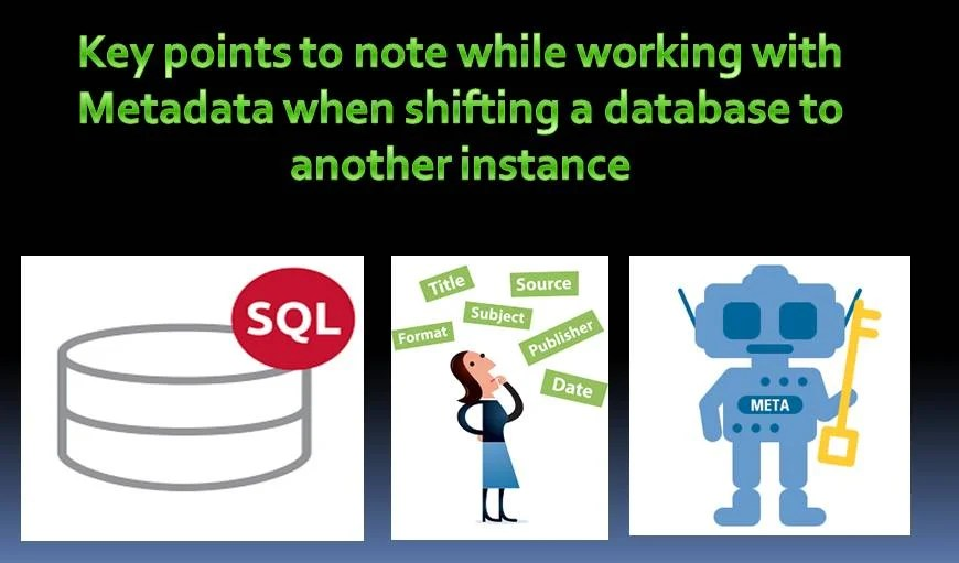 Working with Metadata when Shifting a Database to Another Instance