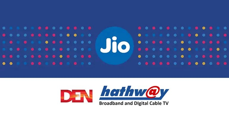 RIL makes a strategic investment in and partnership with DEN and Hathway to kick start JioGigaFiber rollout