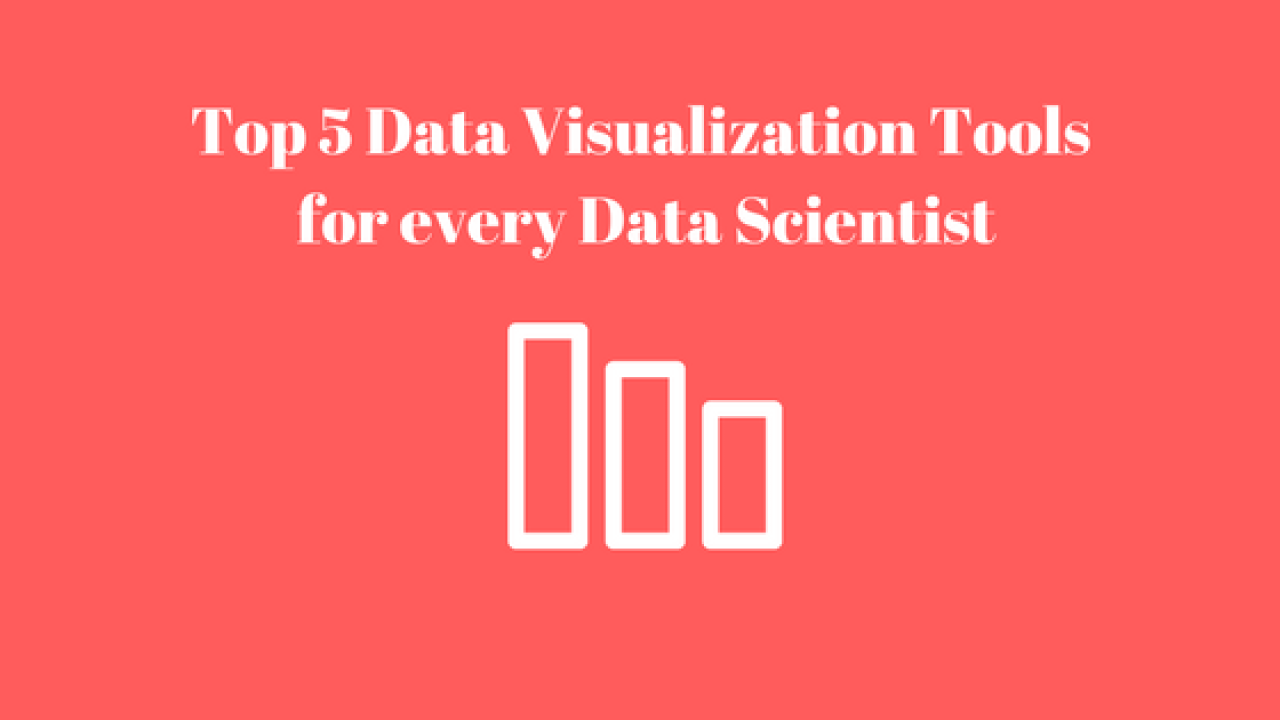 Top 5 Data Visualization Tools for every Data Scientist