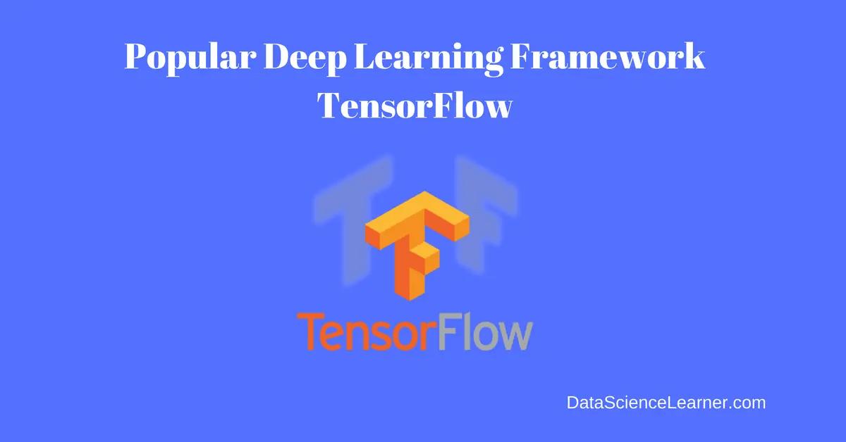 Popular Deep Learning Framework TensorFlow