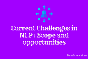 Current Challenges in NLP Scope and opportunities