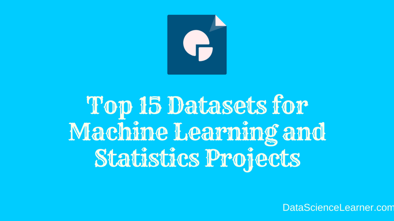 Top 15 Datasets for Machine Learning and Statistics Projects