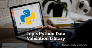Top 5 Python Data Validation Library