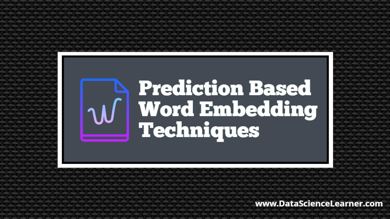 Prediction Based Word Embedding Techniques - Data Science Learner
