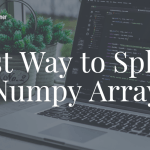 Best Way to Split a Numpy Array