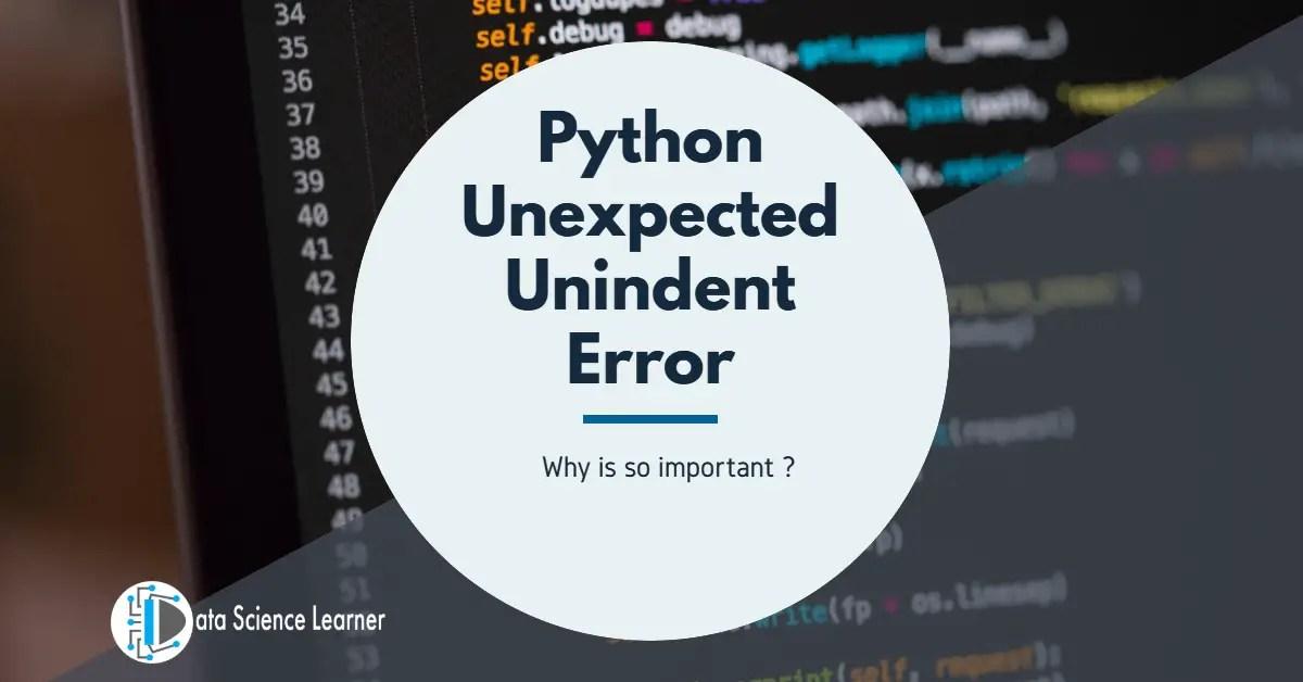 Python Unexpected Unindent Error