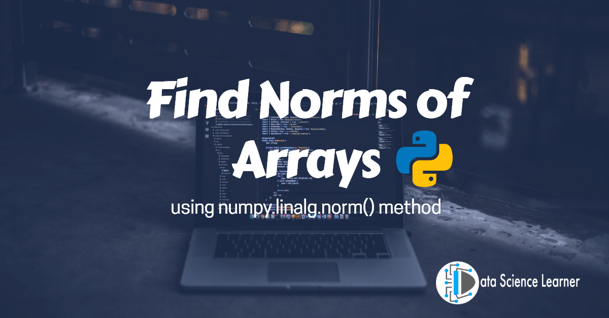 np linalg norm method to find Norms of Arrays