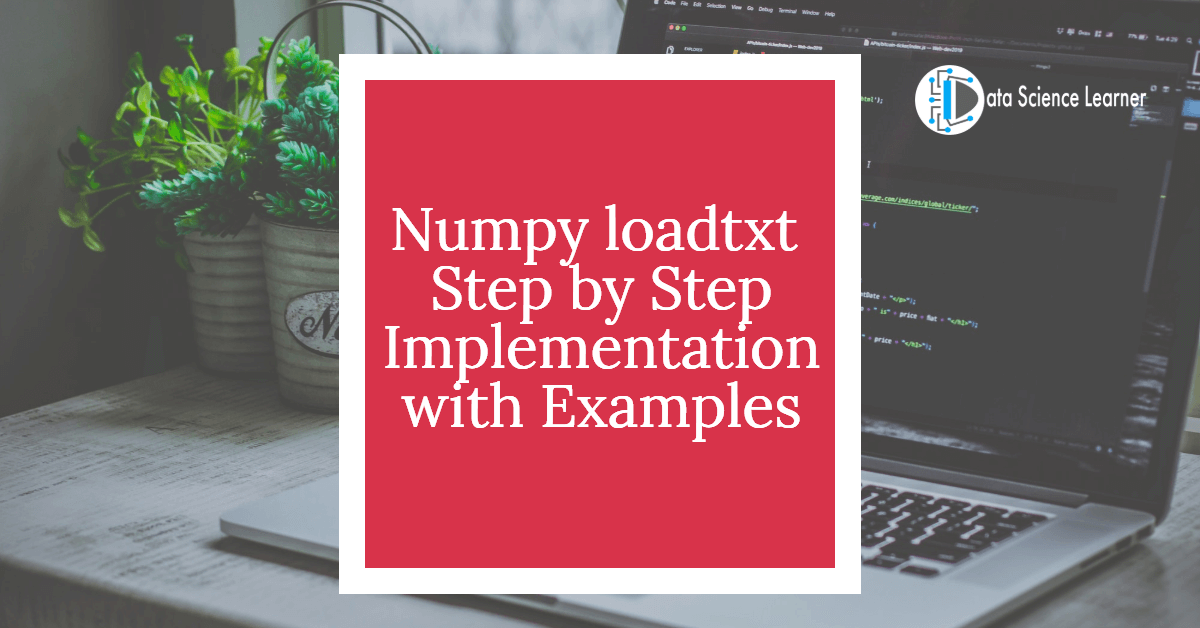 Numpy loadtxt Step by Step Implementation with Examples