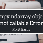 Numpy ndarray object is not callable Error