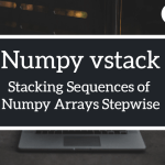 Numpy vstack Stacking Sequences