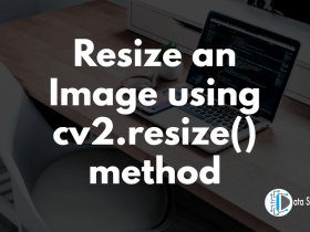 Resize an Image using cv2.resize() method