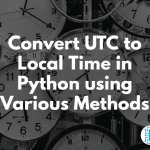 Convert UTC to Local Time in Python using Various Methods