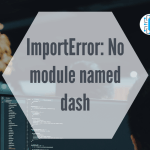 ImportError_ No module named dash