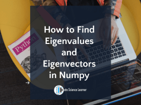 How to Find Eigenvalues and Eigenvectors in Numpy