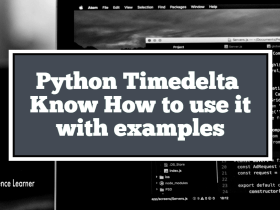 Python Timedelta Know How to use it with examples