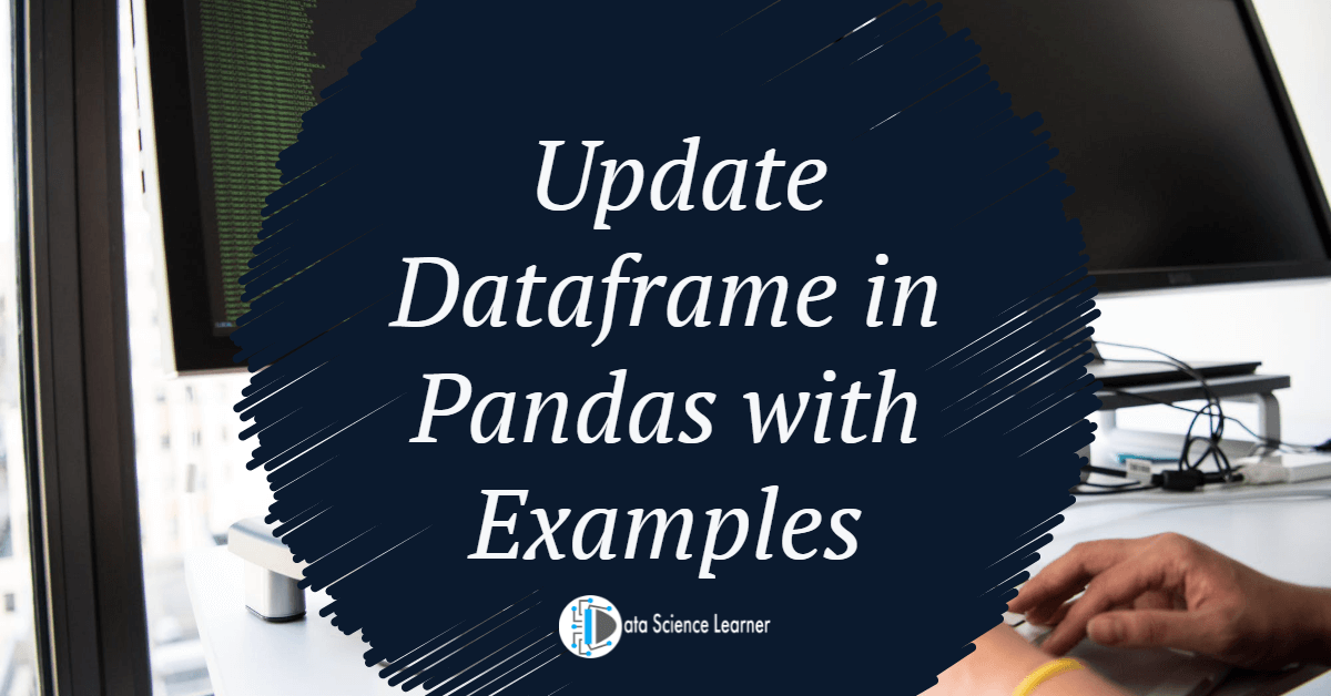 Update Dataframe in Pandas with Examples