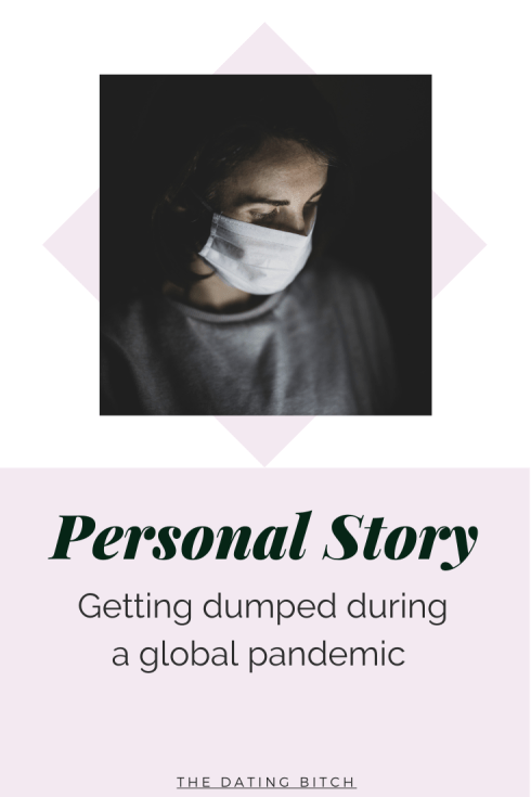 Personal story about getting dumped during the pandemic