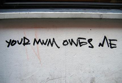 Your Mum Owes Me