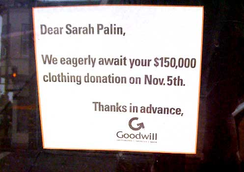 Dear Sarah Palin. We eagerly await your $150,000 clothing donation on Nov. 5th. Thanks in advance, Goodwill.
