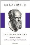 The Hemlock Cup: Socrates, Athens, and the Search for the Good Life