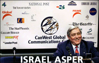 Fullfilling the protocols of Zion was the late Israel Asper, founder of Canwest Global Corp