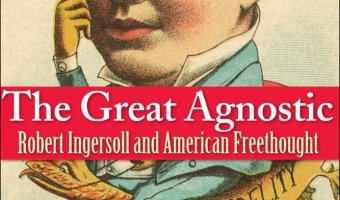 "Agnostic Robert Ingersoll – ""Here, We Should Be Friends"""