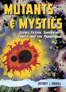 "Jeffery Kripal, ""Mutants & Mystics,"" University of Chicago Press, 2011."