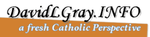 DavidLGray.INFO - A Fresh Catholic Perspective