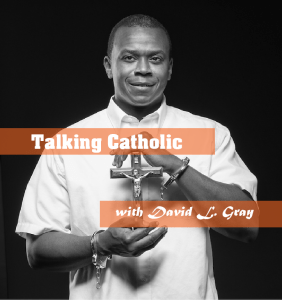 Podcast Talking Catholic with David L. Gray