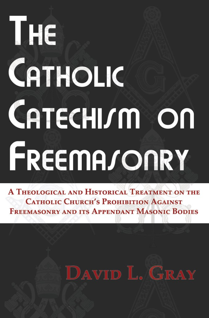 The Catholic Catechism on Freemasonry by David L. Gray