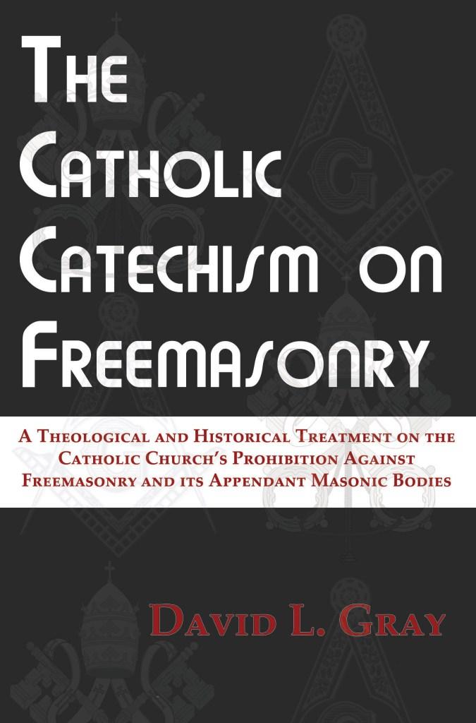 The Catholic Catechism on Freemasonry by David L. Gray