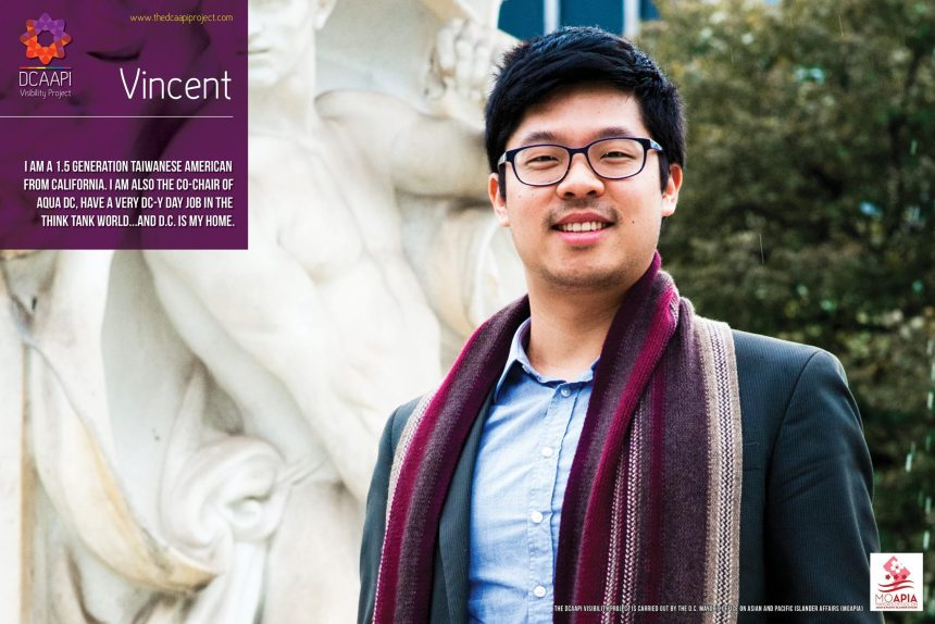 Vincent: I am a 1.5 generation Taiwanese American from California. I am also the co-chair of Aqua DC, have a very DC-y day job in the think tank world ... and D.C. is my home.
