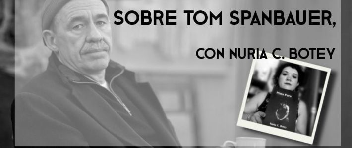 Sobre Tom Spanbauer, con Nuria C. Botey