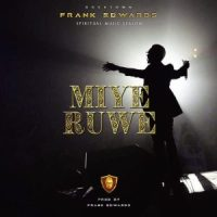 Frank Edward miye ruwe lyrics - 2018 song