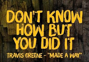 """""""MADE A WAY"""" BY TRAVIS GREENE (2018 SONG)"""