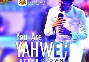 """YOU ARE YAHWEH"" BY STEVE CROWN LYRICS + MP3 (2018 song)"