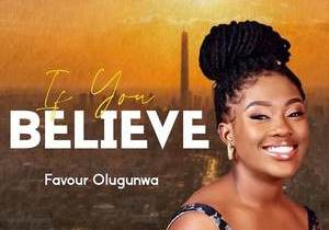 If You Believe by Favour Olugunwa – Lyrics and MP3 [2020 song]