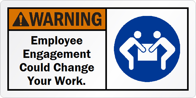 21 Reasons Why The New Employee Engagement Must Come With A Warning Label
