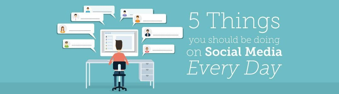 5 Things You Should Do Everyday On Your Social Media Accounts