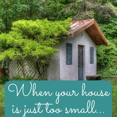 When Your House is Just too Small…