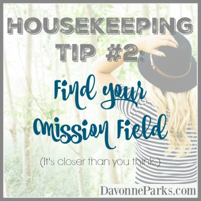 Housekeeping Tip #2: Find Your Mission Field (It's Closer than You Think)