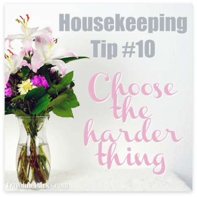 Housekeeping Tip #10: Choose the Harder Thing