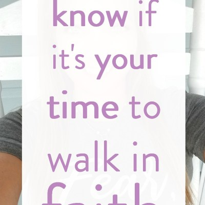 How to know if it's your time to walk in faith