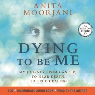 Dying To Be Me: My Journey from Cancer, to Near Death, to True Healing Audio CD