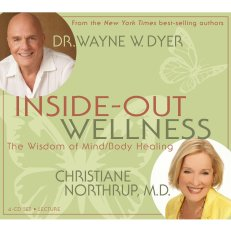 Inside-Out Wellness: The Wisdom of Mind / Body Healing Audio CD – 1 Feb. 2010 by Dr. Wayne Dyer (Author), Dr. Christiane Northrup (Author)