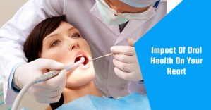 Impact Of Oral Health On Your Heart