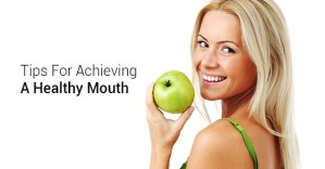 Tips For Achieving A Healthy Mouth