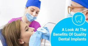 A Look At The Benefits Of Quality Dental Implants