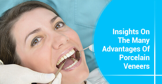 Insights On The Many Advantages Of Porcelain Veneers
